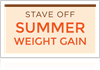Stave Off summer weight gain